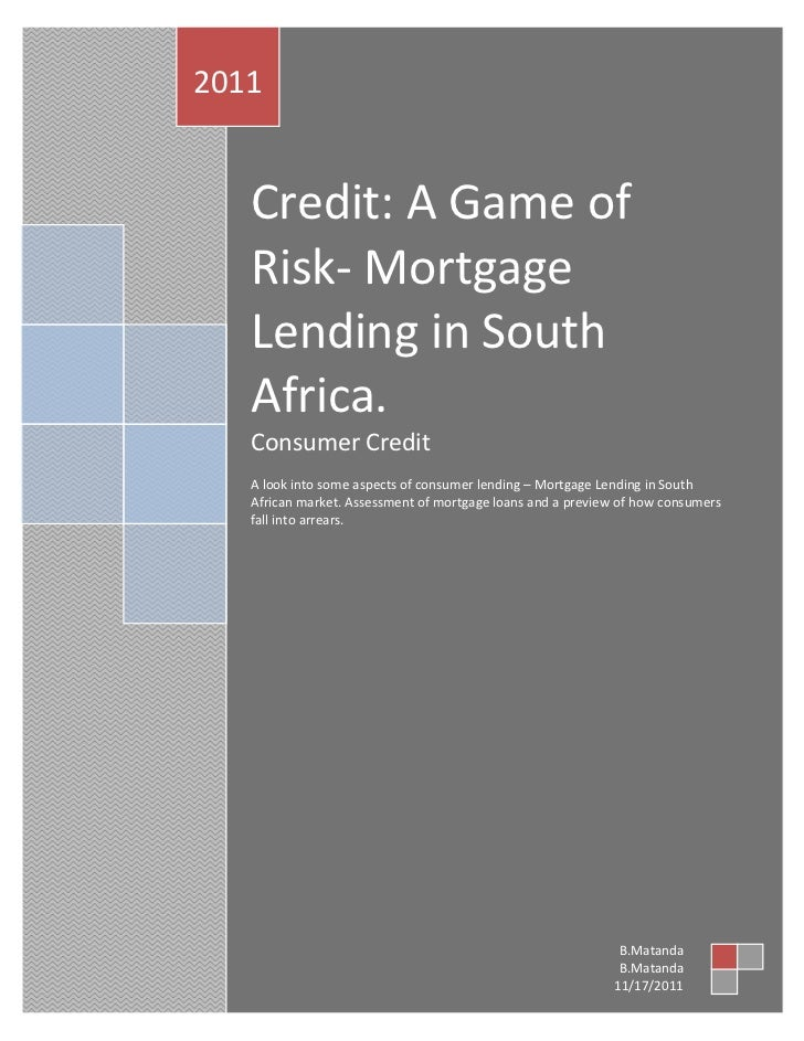 2011   Credit: A Game of   Risk- Mortgage   Lending in South   Africa.   Consumer Credit   A look into some aspects of con...