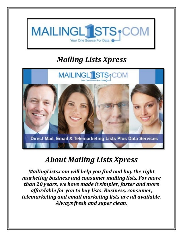 Mailing Lists Xpress About Mailing Lists Xpress MailingLists.com will help you find and buy the right marketing business a...