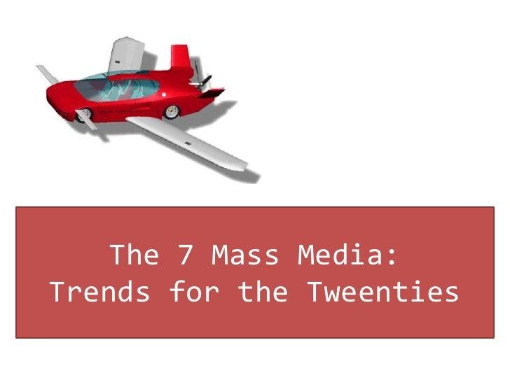 The 7 Mass Media: Trends for the Tweenties<br />