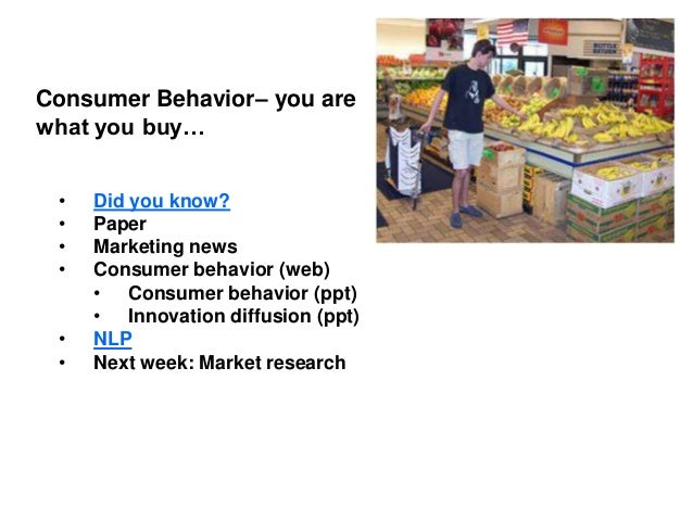 Consumer Behavior– you arewhat you buy… •   Did you know? •   Paper •   Marketing news •   Consumer behavior (web)     • C...