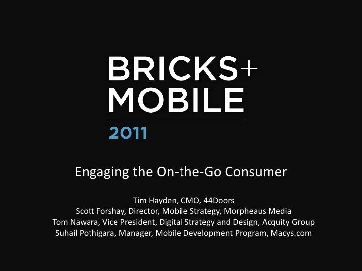Engaging the On-the-Go Consumer<br />Tim Hayden, CMO, 44Doors <br />Scott Forshay, Director, Mobile Strategy, Morpheaus Me...
