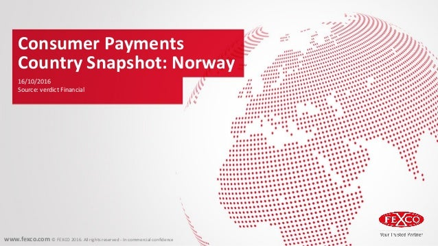 www.fexco.com © FEXCO 2016. All rights reserved - In commercial confidence Consumer Payments Country Snapshot: Norway 16/1...