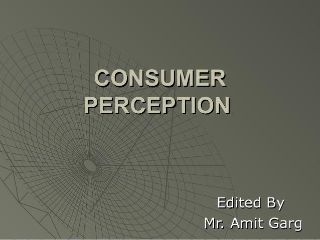CONSUMER PERCEPTION  Edited By Mr. Amit Garg