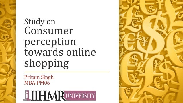 Study on Consumer perception towards online shopping Pritam Singh MBA-PM06