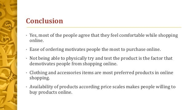 Conclusion • Yes, most of the people agree that they feel comfortable while shopping online. • Ease of ordering motivates ...