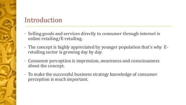 Introduction • Selling goods and services directly to consumer through internet is online retailing/E-retailing. • The con...