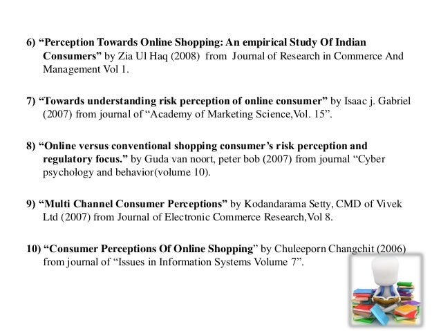 perceptions of customers towards online shopping The findings revealed that there is no significant difference in attitude towards online shopping among product perception, customers' service and consumers' risk.