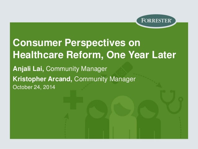 Consumer Perspectives on Healthcare Reform, One Year Later  Anjali Lai, Community Manager  Kristopher Arcand, Community Ma...