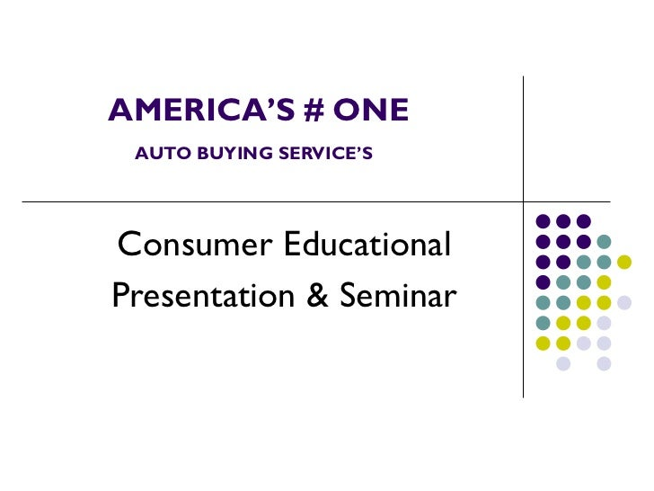 AMERICA'S # ONE   AUTO BUYING SERVICE'S Consumer Educational Presentation & Seminar