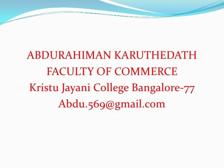 ABDURAHIMAN KARUTHEDATH<br />FACULTY OF COMMERCE <br />KristuJayani College Bangalore-77<br />Abdu.569@gmail.com<br />