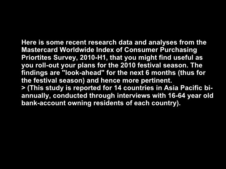 Here is some recent research data and analyses from the Mastercard Worldwide Index of Consumer Purchasing Priortites Surve...