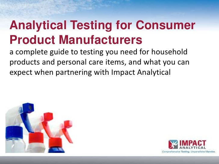 Analytical Testing for ConsumerProduct Manufacturersa complete guide to testing you need for householdproducts and persona...