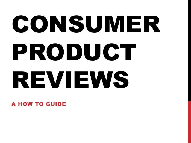 CONSUMERPRODUCTREVIEWSA HOW TO GUIDE