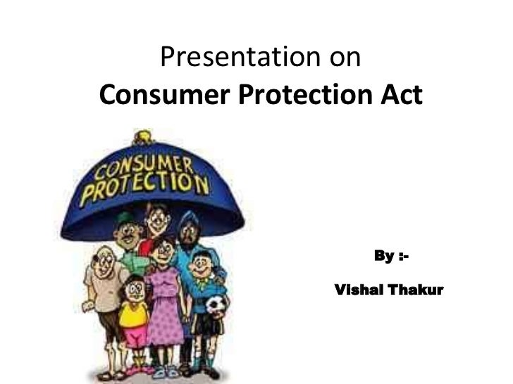 Presentation onConsumer Protection Act                    By :-                Vishal Thakur