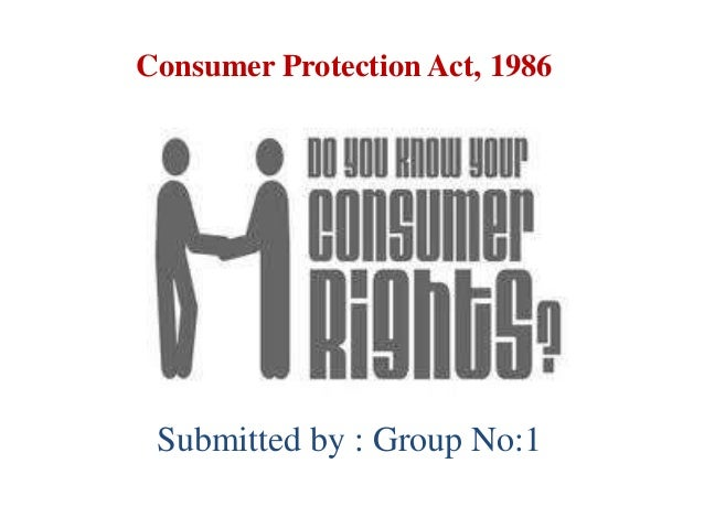 Consumer Protection Act, 1986 Submitted by : Group No:1