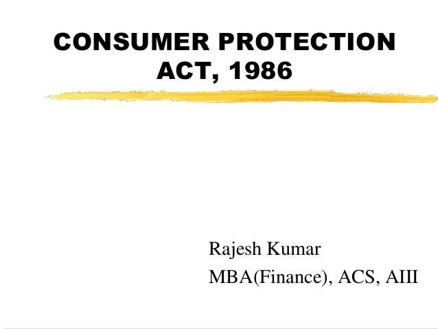 CONSUMER PROTECTION ACT, 1986 Rajesh Kumar MBA(Finance), ACS, AIII