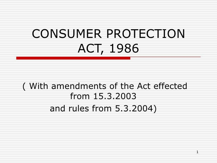 CONSUMER PROTECTION ACT, 1986 ( With amendments of the Act effected from 15.3.2003  and rules from 5.3.2004)