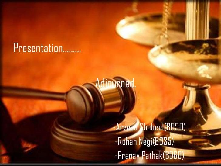 Presentation………                  Adjourned.                      -Arveen Shaheel(B050)                       -Rohan Negi(B...