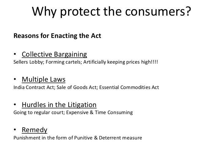 Why protect the consumers?Reasons for Enacting the Act• Collective BargainingSellers Lobby; Forming cartels; Artificially ...