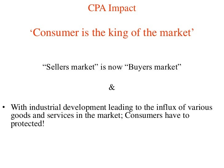 """CPA Impact        """"Consumer is the king of the market""""           """"Sellers market"""" is now """"Buyers market""""                  ..."""