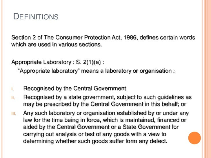 DEFINITIONSSection 2 of The Consumer Protection Act, 1986, defines certain wordswhich are used in various sections.Appropr...