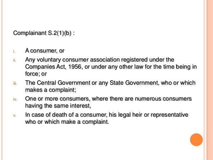 Complainant S.2(1)(b) :i.     A consumer, orii.    Any voluntary consumer association registered under the       Companies...