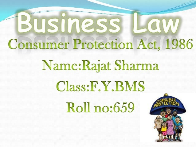 INTRODUCTION The Consumer Protection Act was enacted in 1986. Some Amendments were made in 2002. The Act applies to the wh...