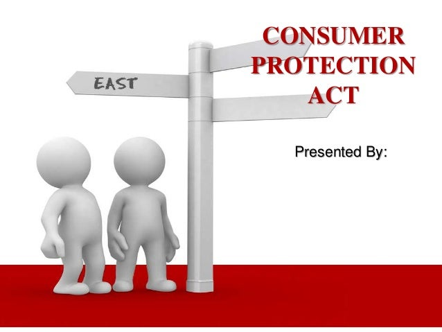 CONSUMER  PROTECTION  ACT  Presented By: