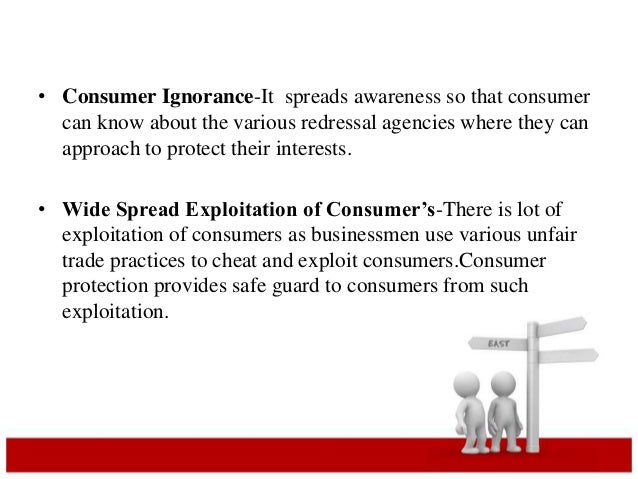 • Consumer Ignorance-It spreads awareness so that consumer  can know about the various redressal agencies where they can  ...