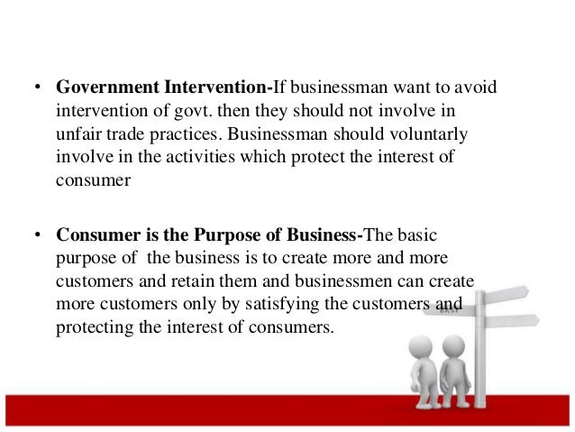 • Government Intervention-If businessman want to avoid  intervention of govt. then they should not involve in  unfair trad...