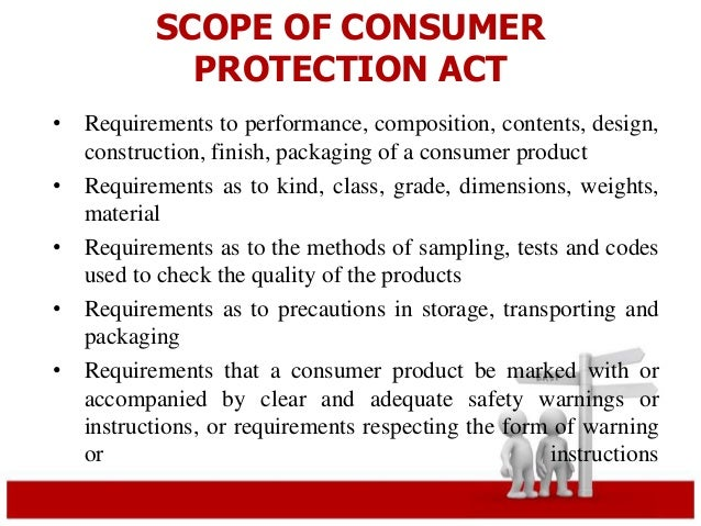 SCOPE OF CONSUMER  PROTECTION ACT  • Requirements to performance, composition, contents, design,  construction, finish, pa...
