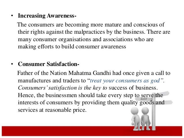 • Increasing Awareness-  The consumers are becoming more mature and conscious of  their rights against the malpractices by...
