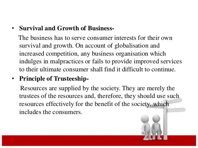 • Survival and Growth of Business-  The business has to serve consumer interests for their own  survival and growth. On ac...