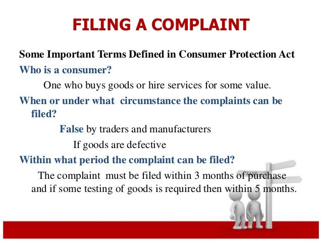 FILING A COMPLAINT  Some Important Terms Defined in Consumer Protection Act  Who is a consumer?  One who buys goods or hir...