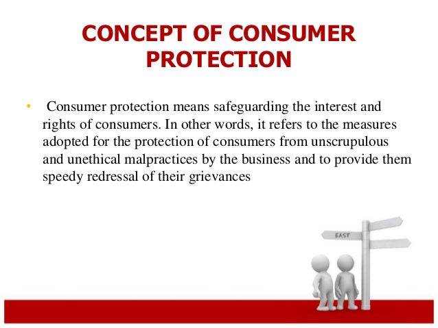 CONCEPT OF CONSUMER  PROTECTION  • Consumer protection means safeguarding the interest and  rights of consumers. In other ...