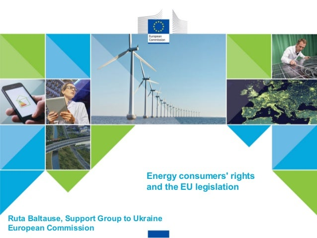 SMART AND CLEAN ENERGY FOR ALL 1 #EnergyUnion Energy consumers' rights and the EU legislation Ruta Baltause, Support Group...