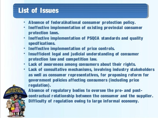 consumer protection legislation in pakistan Making existing and potential customers knowledgeable about products/services, consumer awareness creates more informed buying decisions consumers cannot.