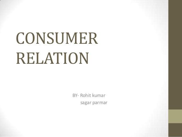 CONSUMER RELATION BY- Rohit kumar sagar parmar
