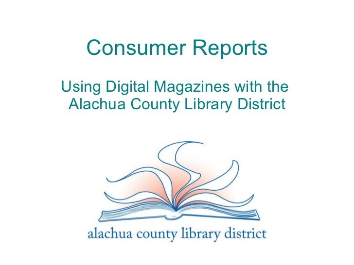 Consumer Reports   Using Digital Magazines with the  Alachua County Library District