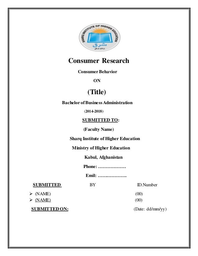 Consumer Research Consumer Behavior ON (Title) BachelorofBusiness Administration (2014-2018) SUBMITTED TO: (Faculty Name) ...