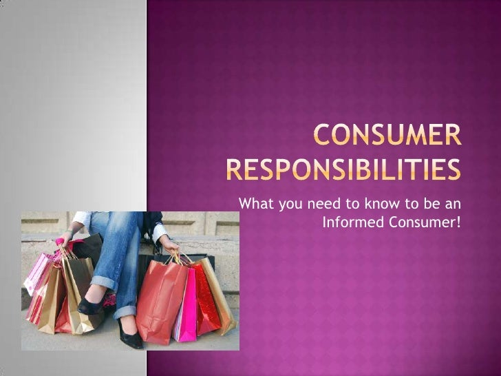 What you need to know to be an           Informed Consumer!