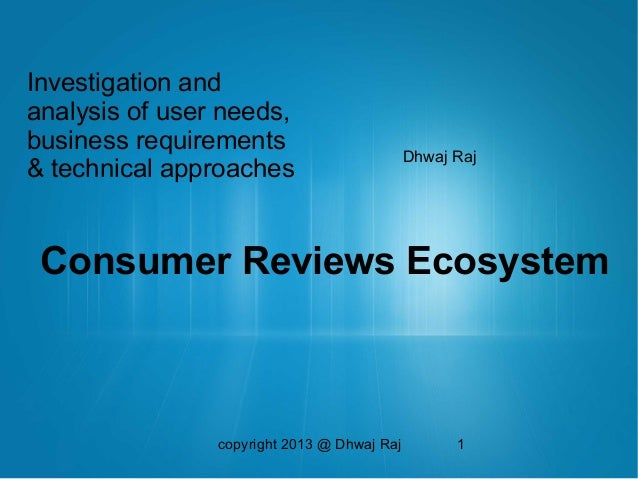 copyright 2013 @ Dhwaj Raj 1Investigation andanalysis of user needs,business requirements& technical approachesConsumer Re...