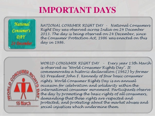 IMPORTANT DAYS NATIONAL CONUMER RIGHT DAY - National Consumers Right Day was observed across India on 24 December 2013. Th...