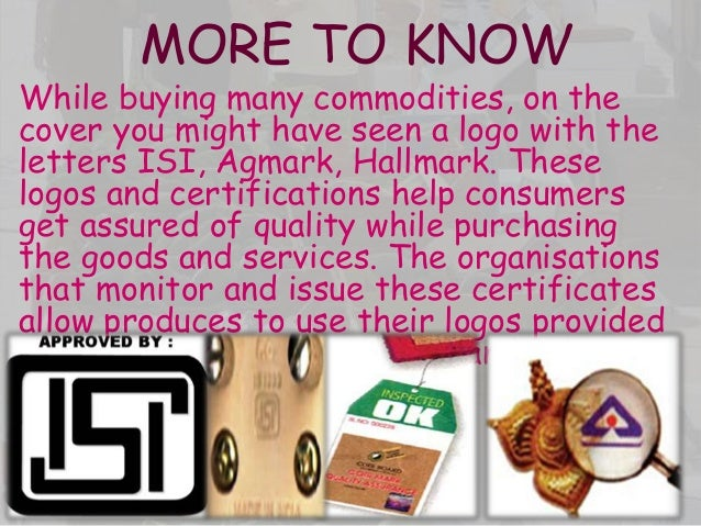 MORE TO KNOW While buying many commodities, on the cover you might have seen a logo with the letters ISI, Agmark, Hallmark...