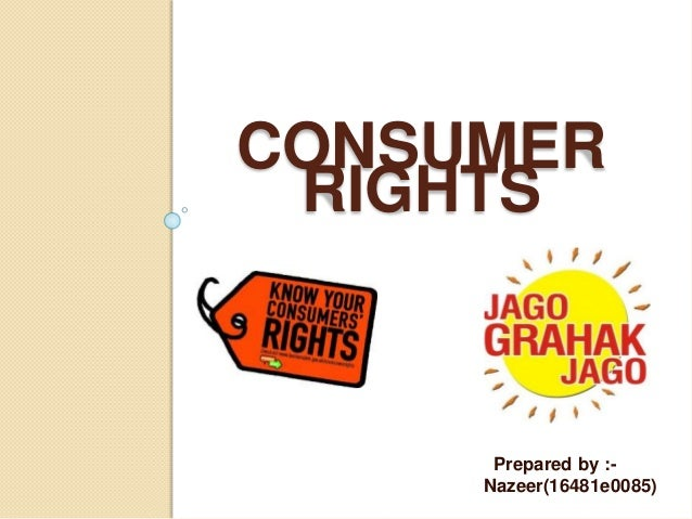 CONSUMER RIGHTS Prepared by :- Nazeer(16481e0085)
