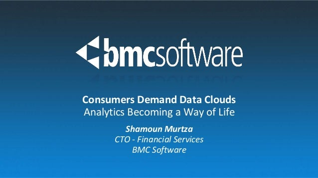Shamoun Murtza CTO - Financial Services BMC Software Consumers Demand Data Clouds Analytics Becoming a Way of Life