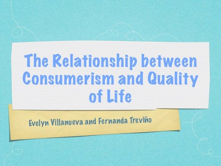 The Relationship betweenConsumerism and Quality         of LifeEvel y n V il la n ue v a a n d Fe rn a n da Trev iño