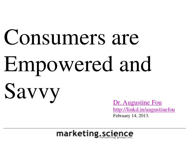 Consumers areEmpowered andSavvy    Dr. Augustine Fou         http://linkd.in/augustinefou         February 14, 2013.