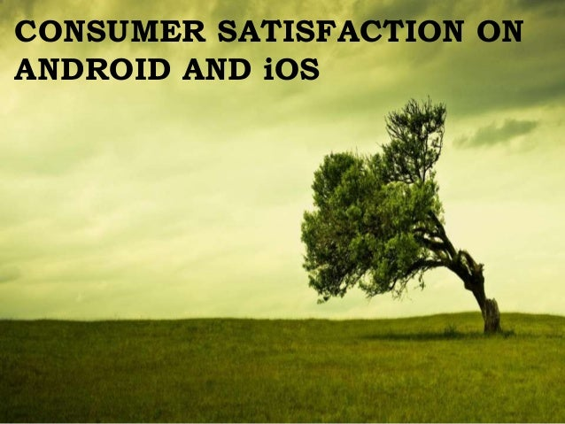 CONSUMER SATISFACTION ONANDROID AND iOS