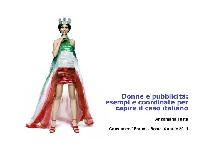 Donne e pubblicità:esempi e coordinate per   capire il caso italiano                       Annamaria Testa Consumers' Foru...